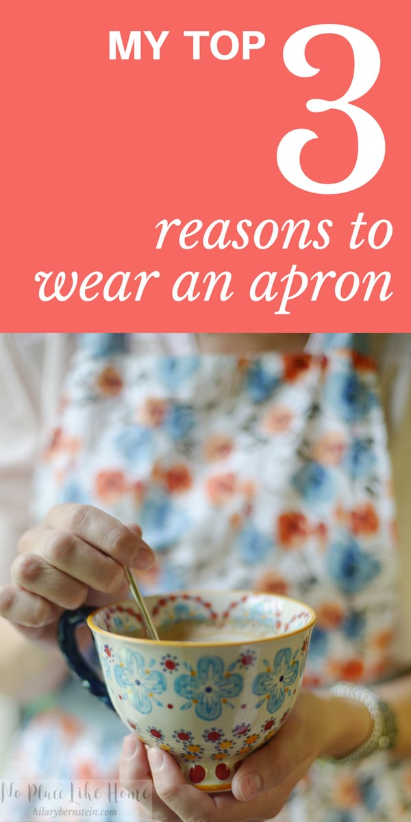 Why wear an apron in your home? Here are my Top 3 reasons to wear an apron.