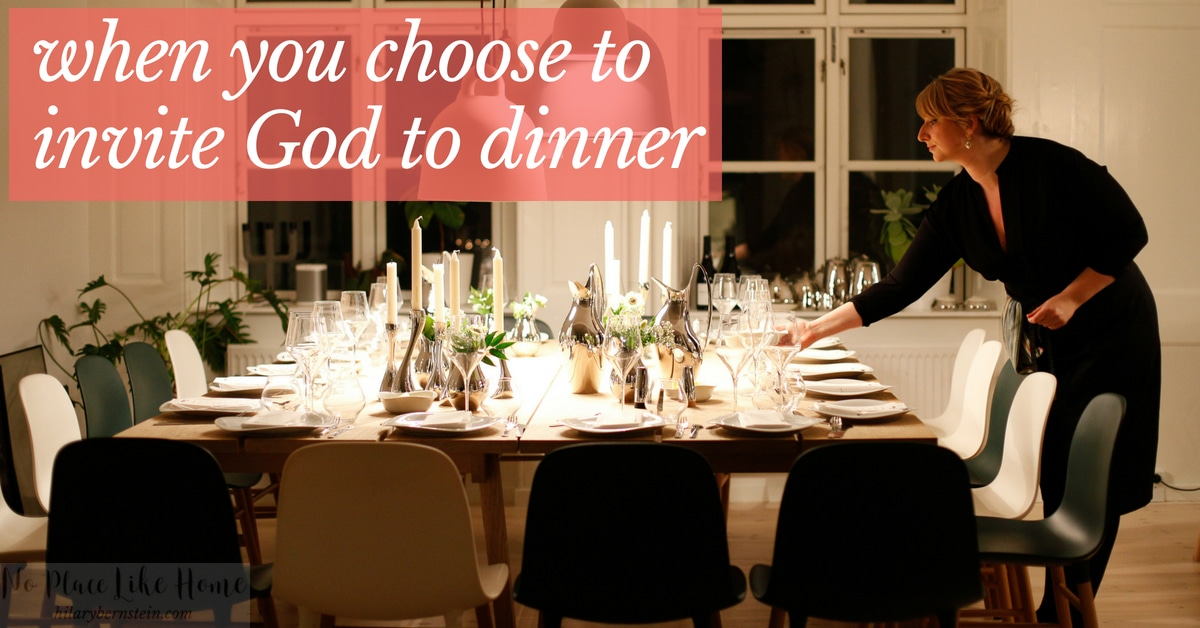 Have you ever made the choice to invite God to dinner? Wonder why you would ... or how you could?