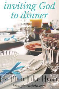 Try inviting God to dinner tonight. You'll be glad you did.