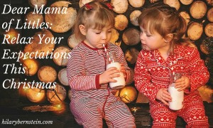 Mama of Littles, everyday life is hard enough. Make sure you're giving yourself – and your family – grace. Try to relax your expectations this Christmas.