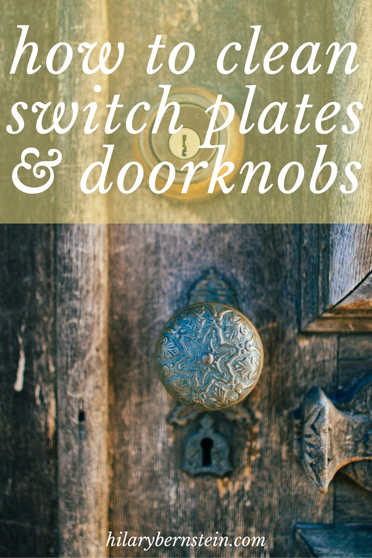 When you routinely clean your home, don't forget to clean switch plates and doorknobs!