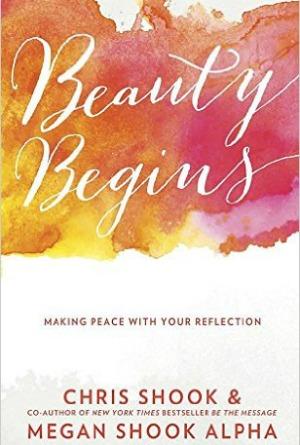 """Beauty Begins"" by Chris Shook and Megan Shook Alpha"