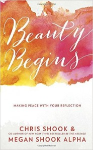 """Beauty Begins"" by Chris Shook and Megan Shook Alpha"