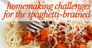 Wondering what could be the root of some homemaking challenges? It may be a case of being spaghetti-brained...