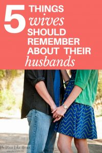 """Wives, here are 5 important things you need to remember about your husband! (No. 1, husbands are men. That means they're only human."""""""