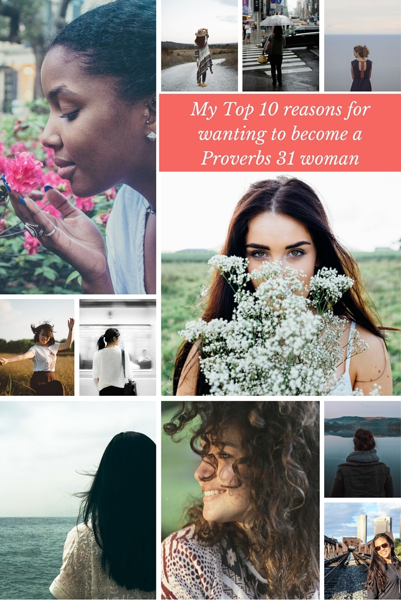 My Top 10 Reasons for Wanting to Become a Proverbs 31 Woman
