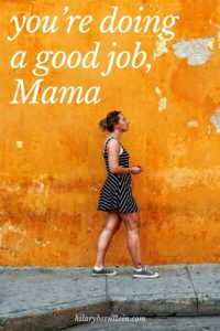In the busyness of everyday life, have you ever stopped yourself to realize you're doing a good job, Mama?