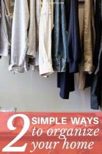 Dealing with an unorganized mess? Try these 2 simple ways to organize your home!