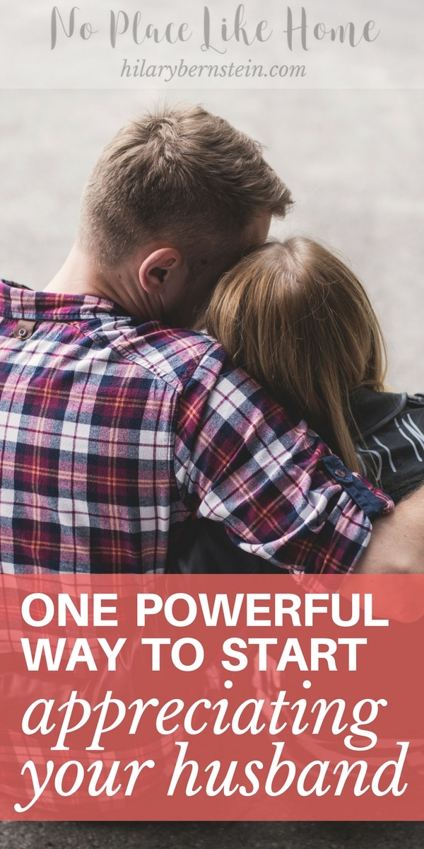 Does it feel impossible to appreciate your husband? Here's one powerful secret that can help …