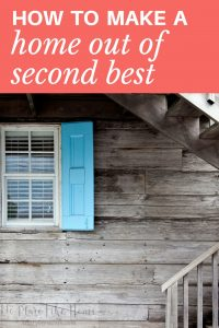 Like it or not, sometimes it's essential to learn how to make a home out of second best.