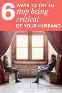 When you want to try to stop being critical of your husband, here are 6things to try!