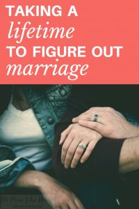 As much as you'd like to rush it, for some couplesit takes a lifetime to figure out marriage.