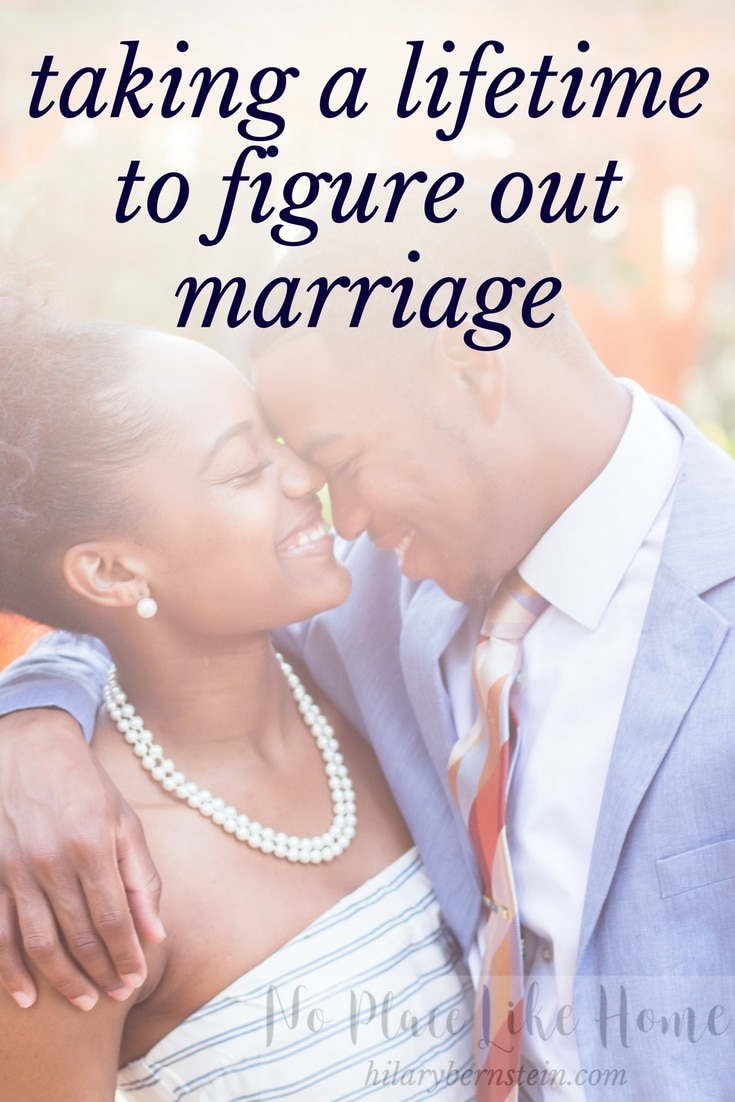 As much as you'd like to rush it, for some couples it takes a lifetime to figure out marriage.
