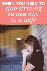 Getting tired out from striving on your own as a wife? Sounds like it's time to stop.
