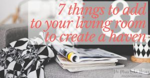 If you want to create a haven, here are 7 things to add to your living room ...