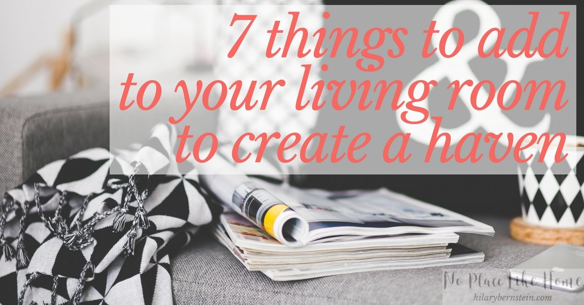 7 Things to Add to Your Living Room to Create a Haven • No Place ...