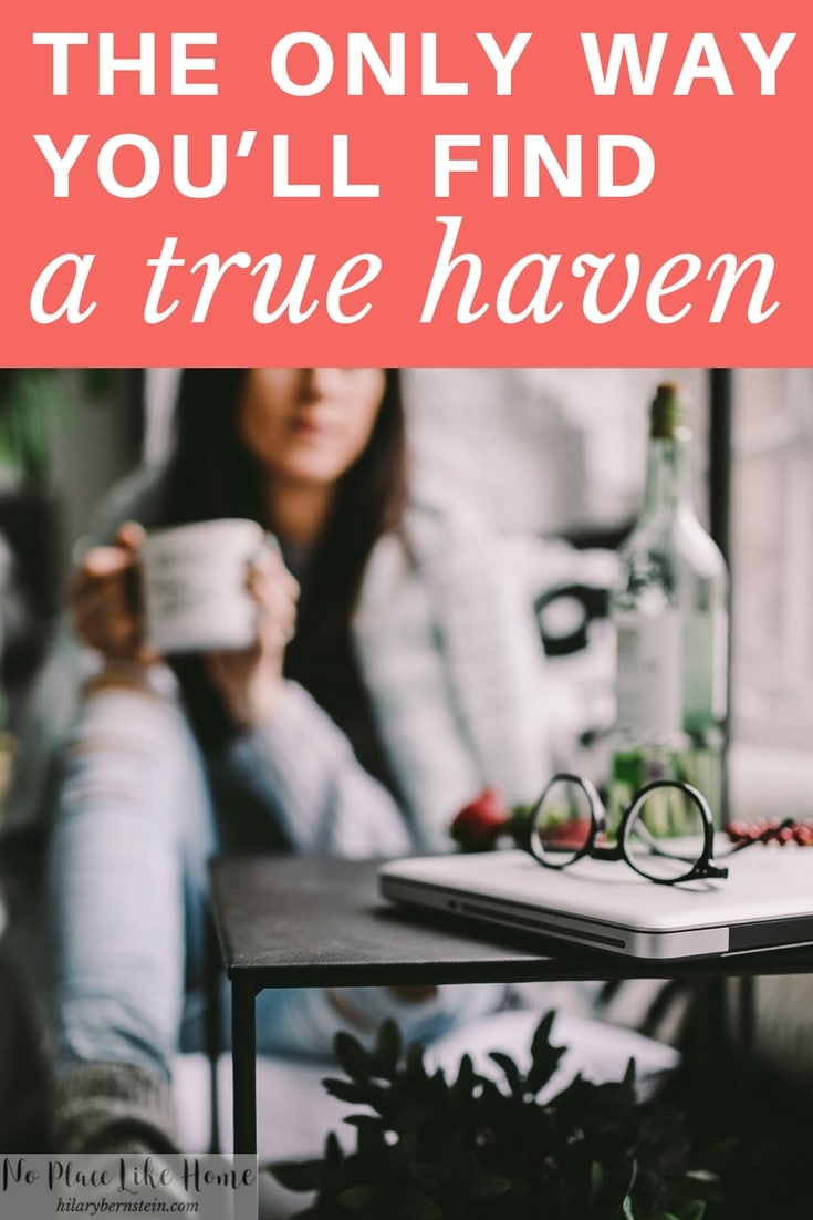 Longing for a haven is natural. The good news is it IS possible to find a true haven you long for.