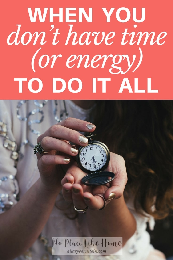 Ever wonder what to do when you know you don't have time or energy to do it all?