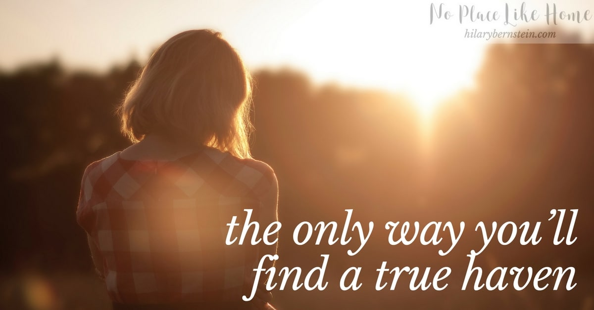 Longing for a haven is natural. The good news is it IS possible to find the haven you long for.