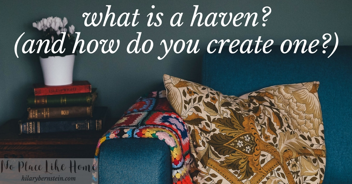 Everyone longs for a haven. But what IS a haven? And how can you create one?