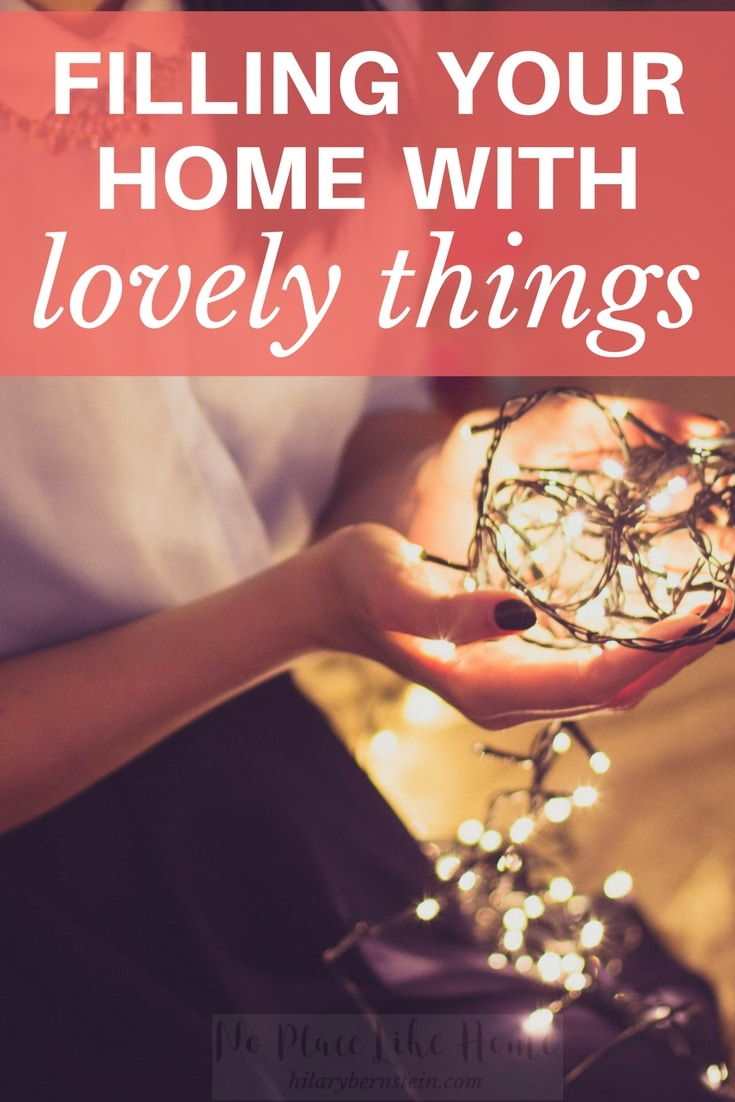 Want to know one way to transform your home into a haven? Begin filling your home with lovely things.