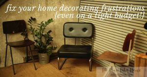 You can fix your home decor frustrations - and challenges - even if you're on a tight budget.