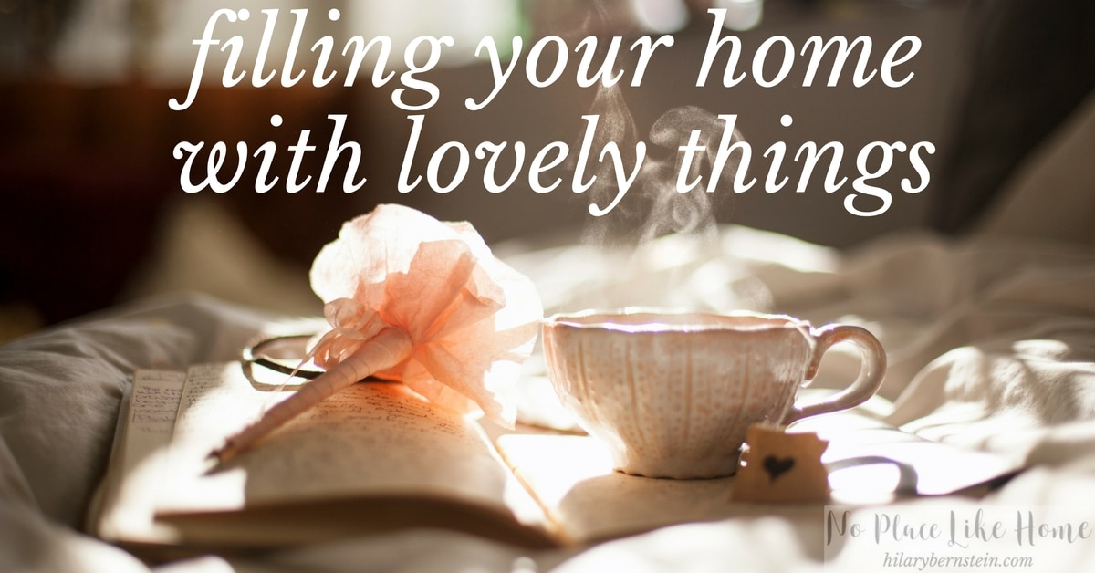 Is your home filled with lovely things? If so, you already know it's a great way to create a haven.