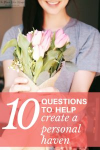 Make a haven and inviting atmosphere for yourself. Start with these 10 questions!