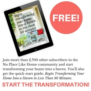 Begin Transforming Your Home Into a Haven in Less Than 30 Minutes ... NOW!