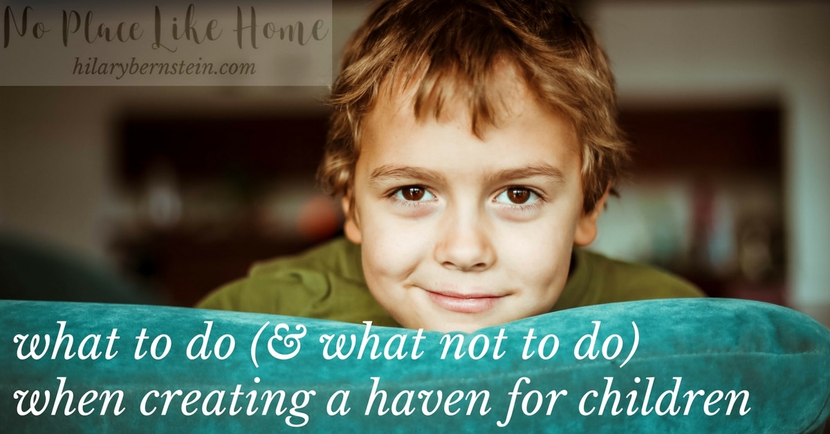Your children will never tell you this (because they can't verbalize it), but they long for a haven.