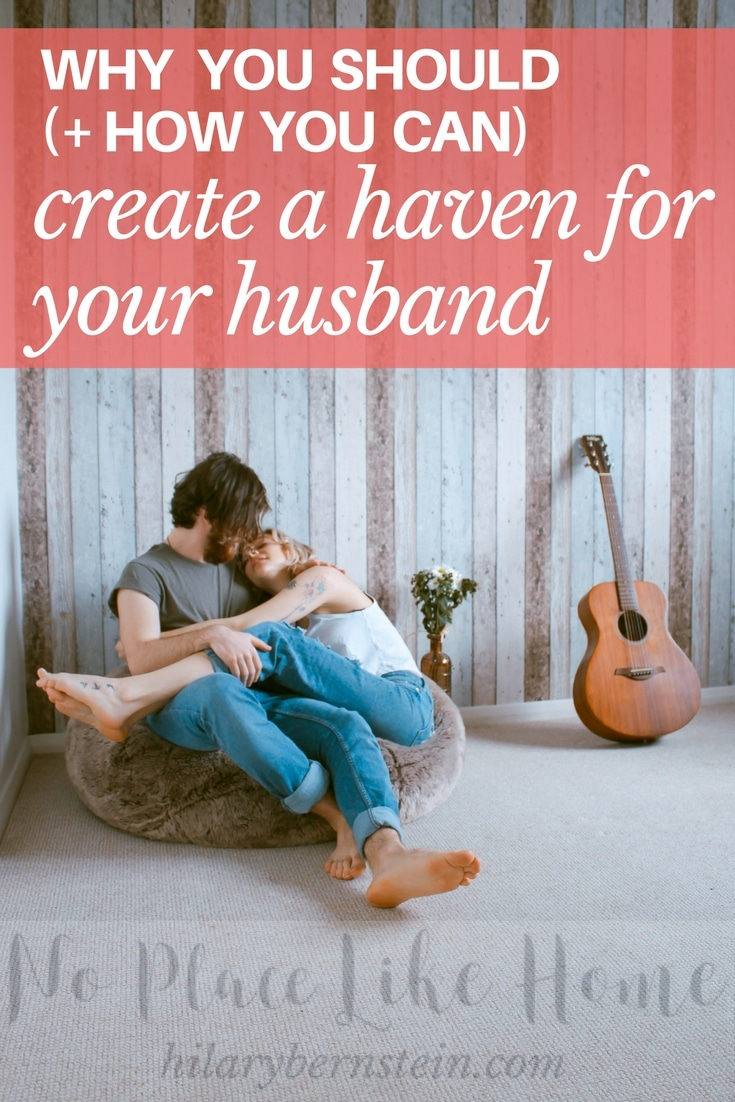 If you're a wife, one way to show your hubby he's welcomed, wanted, and appreciated is to create a haven for your husband.