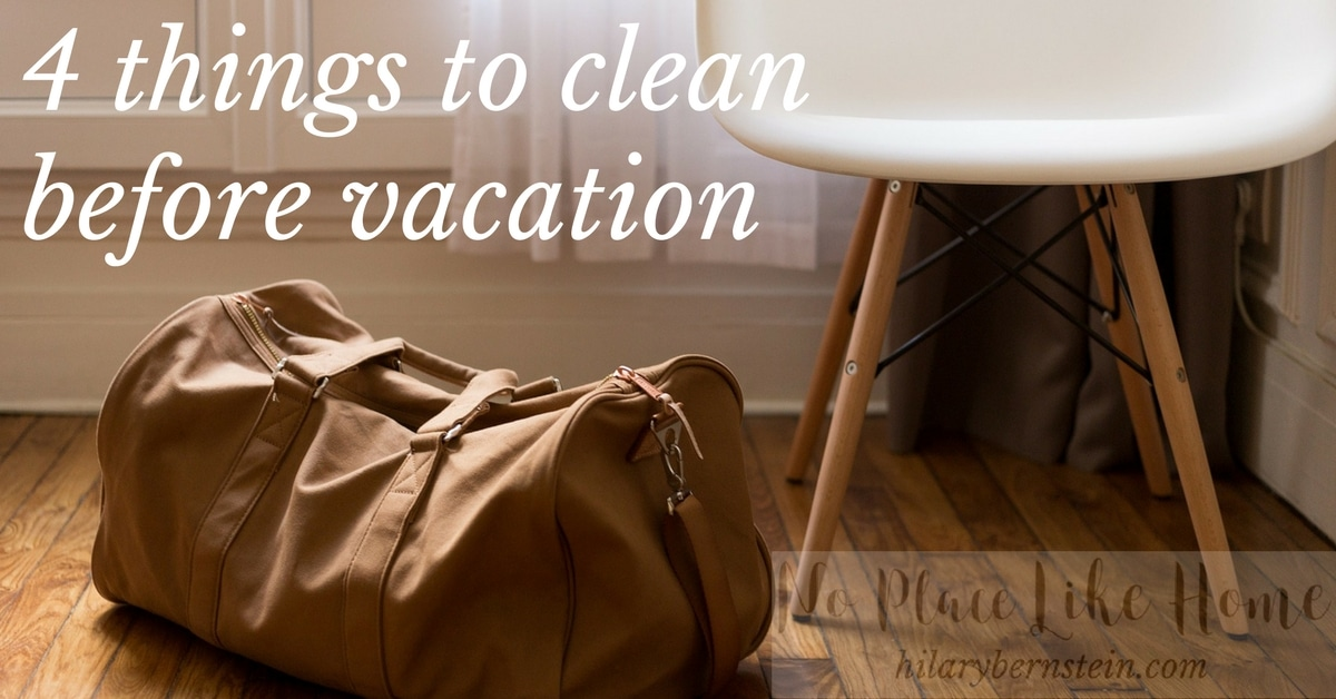 Your bags are packed. You're ready to leave. Before you head out the door, here are 4 things to clean before vacation.