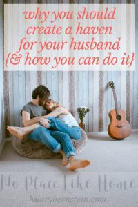 Coming home to a haven makes your husband feel welcomed, wanted, and appreciated. And it makes him feel loved.
