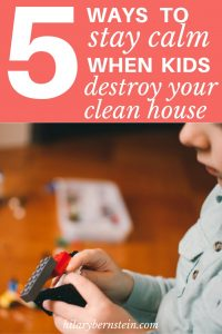 Are your kids destroying your home with massive messes every day? Here are 5 tips on how to stay calm when your kids destroy your clean house.