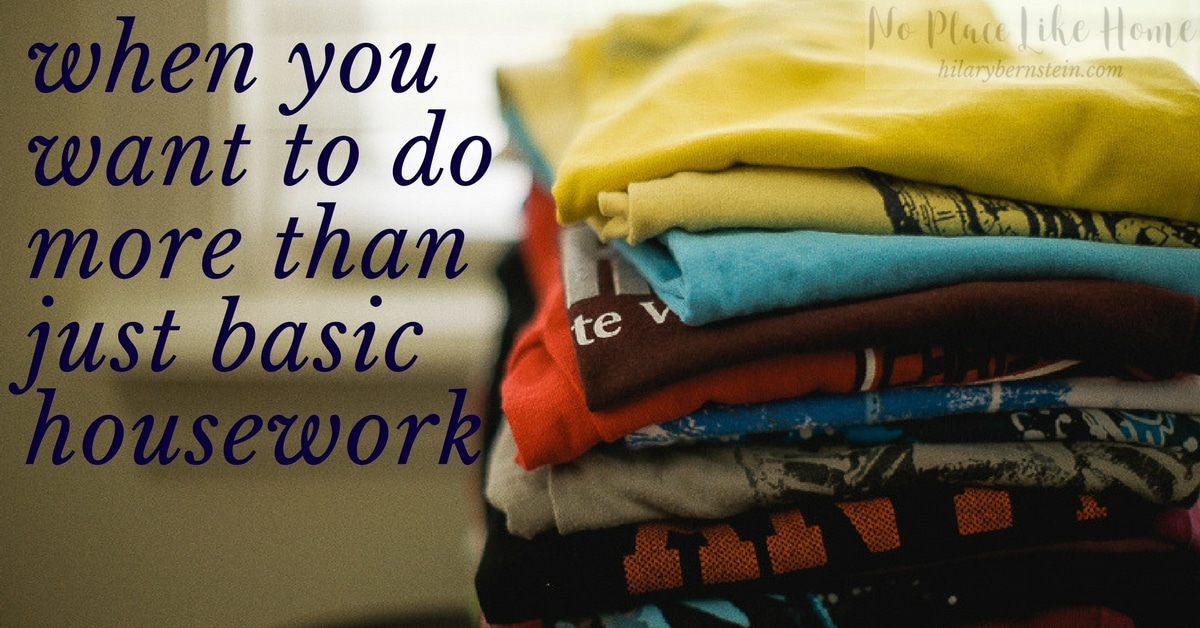 You may want to do more than basic housework. But if your daily schedule is busy, there's just no time. Here's how to embrace the basics and carve out time for more around your home.