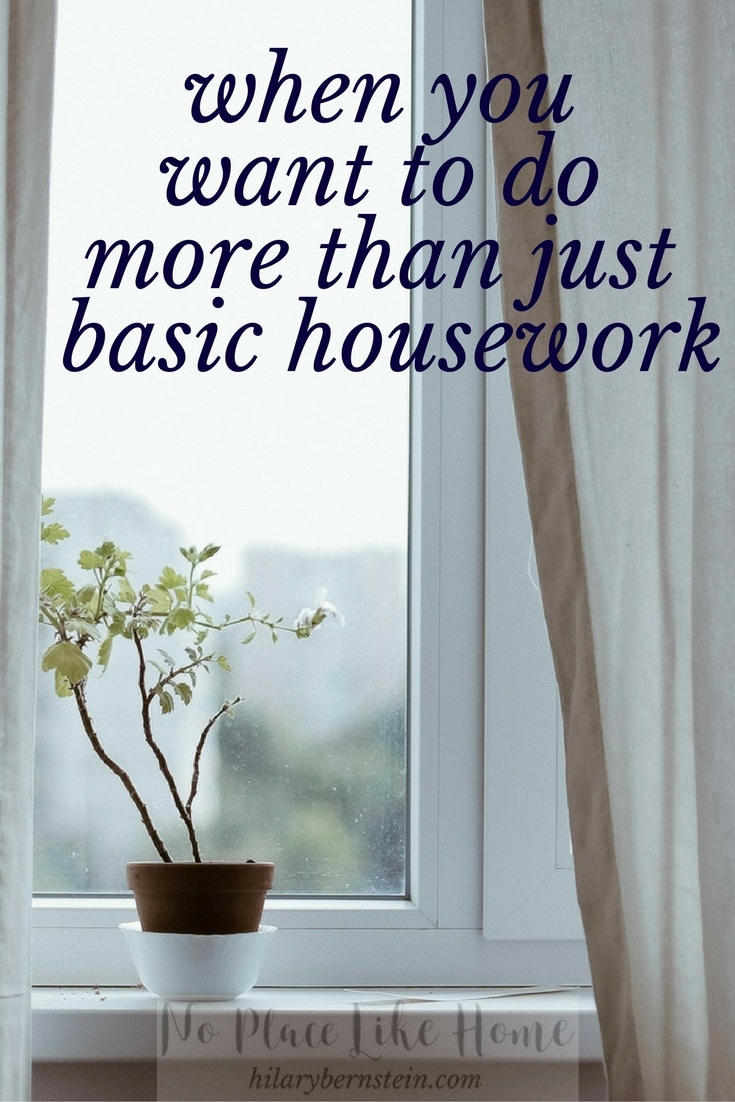 You may want to do more than basic housework. But if your daily schedule is filled with work and family busyness, there's just no time. Here's how to embrace the basics and carve out time for more around your home.