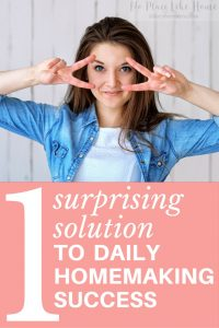 Feel like you're having daily homemaking success? If not, make a huge difference with this one simple solution!