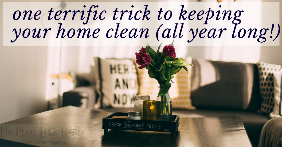 Thanks to this one terrific trick, I can keep my home clean all year long.
