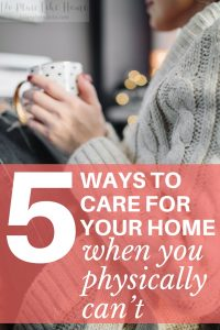 When you're sick, caring for your home takes a special approach.
