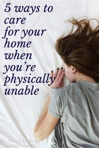 It feels impossible to care for your home when you're physically unable. But if you're sick or not feeling well or have physical limitations, here are some ways to accomplish something around the house.