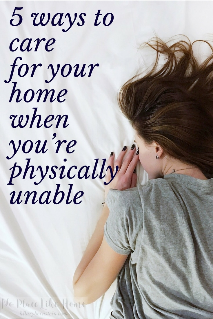 It feels impossible to care for your home when you're physically unable. But if you're sick or not feeling well or have limitations, here are some ways to accomplish something around the house.