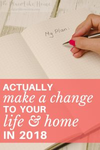 Feeling stuck with your life or homemaking this year? Make a change to your life in 2018 with one effective strategy.