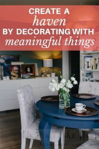 When you're creating a haven, decorating with meaningful things can make a huge difference!