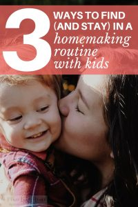 Here's a great way to find and stay in a homemaking routine with kids.