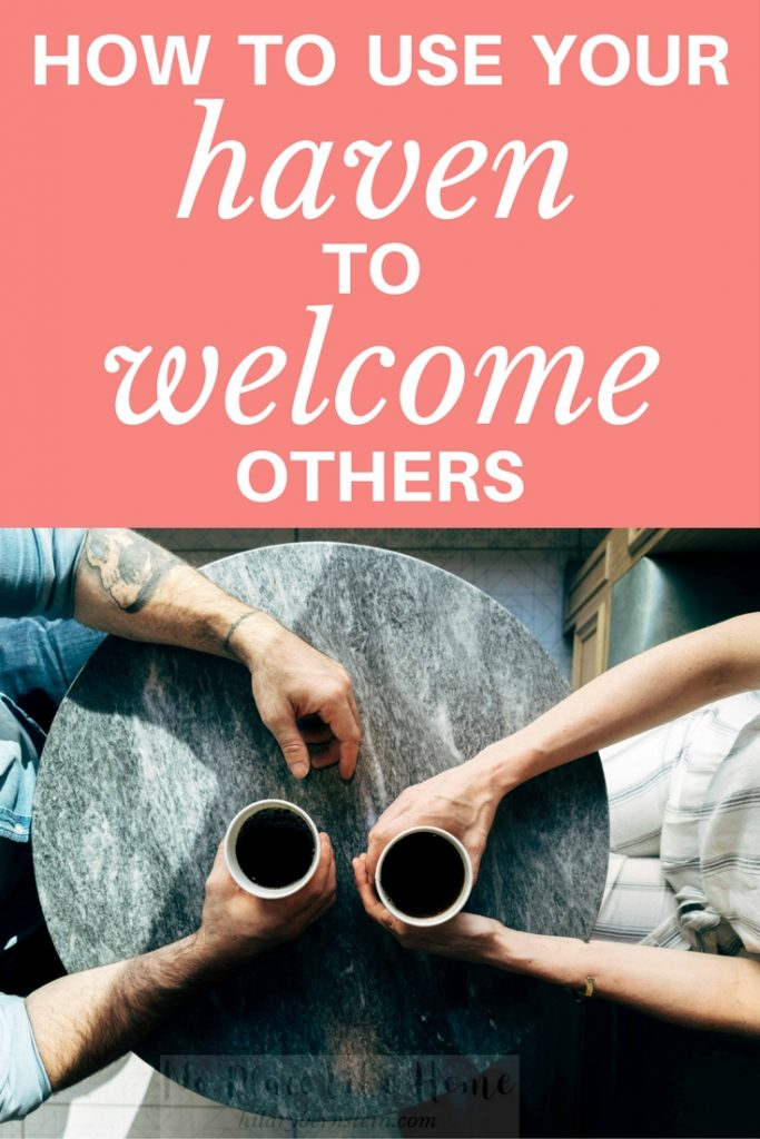 If you have a home, don't be afraid to use it as a haven to welcome others.
