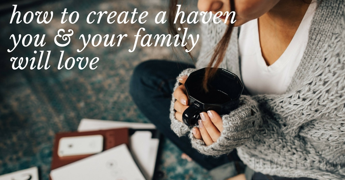 As you work through all of these steps to creating a haven, you'll start to notice a big change in your home and in yourself. You'll find the freedom and welcome a haven can give.