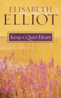 Keep a Quiet Heart by Elisabeth Elliott