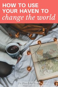 With so many major problems in the world, it might surprise you that you can use your haven to change the world.