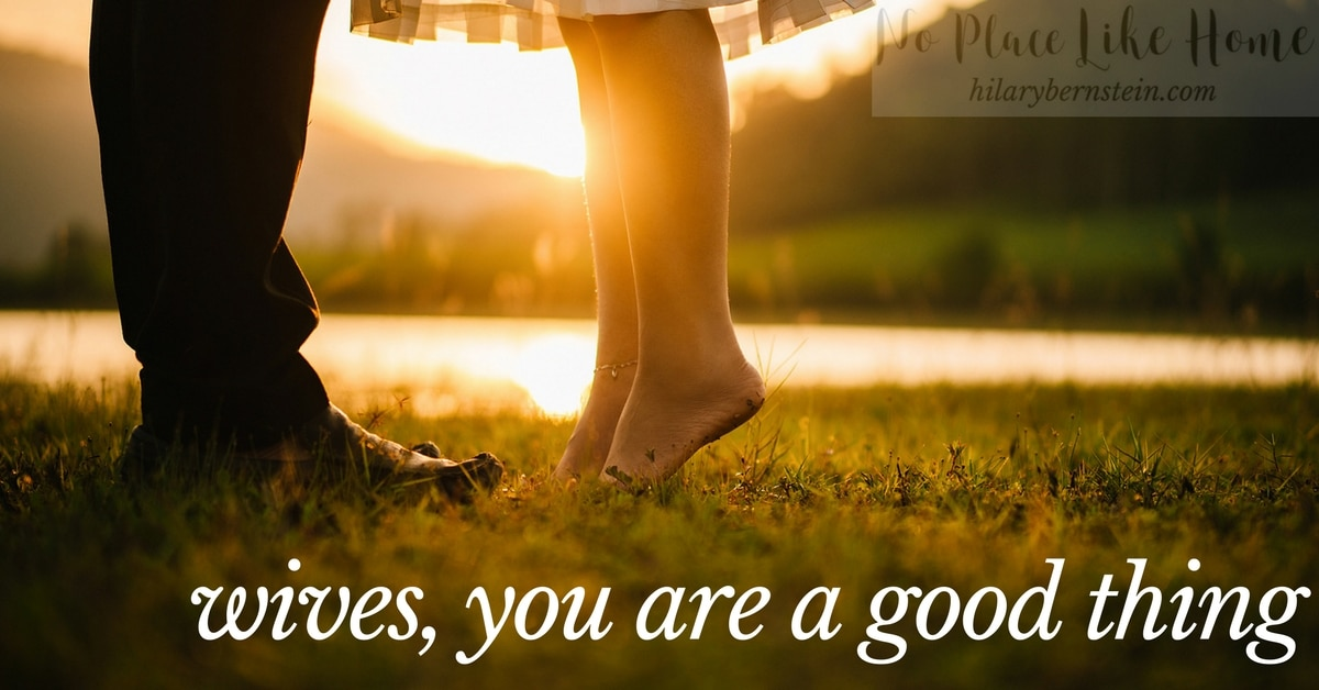 Being your husband's good thing is a a huge but humbling gift for a wife.