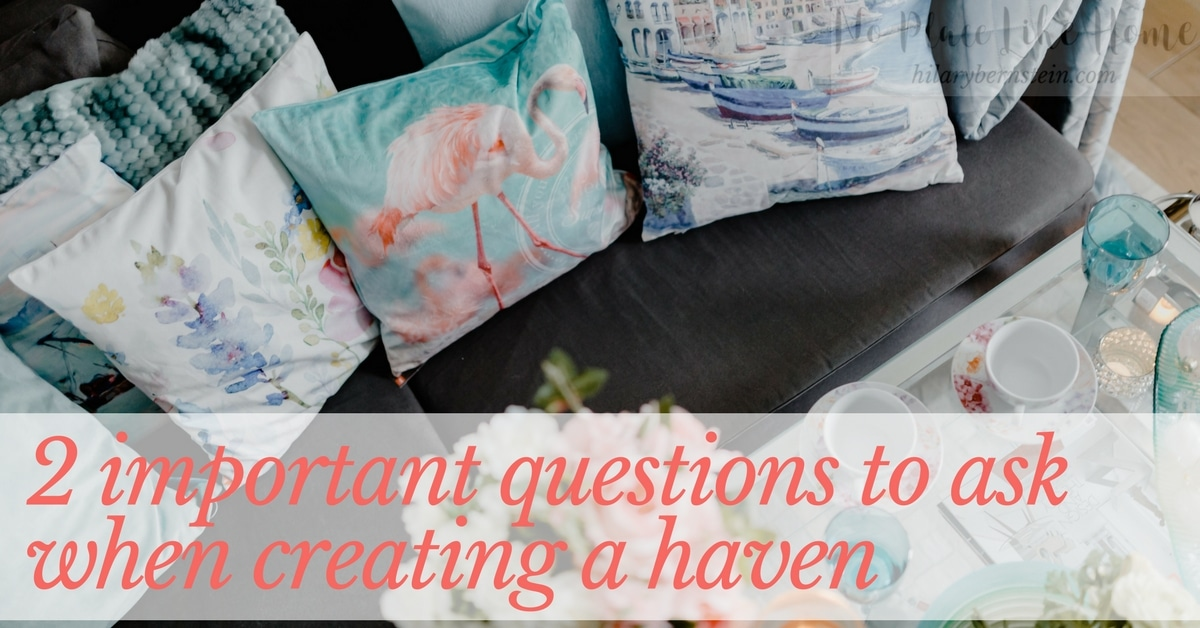 When you know your own preferences, your personality will be reflected in your home. Here are 2 important questions to ask when creating a haven for yourself.
